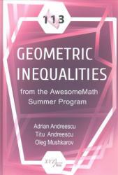 113 Geometric Inequalities from the AwesomeMath Summer Program - Adrian Andreescu, Titu Andreescu, Oleg Mushkarov (ISBN: 9780979926983)