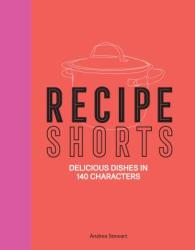 Recipe Shorts: Delicious Dishes in 140 Characters (ISBN: 9781909487666)