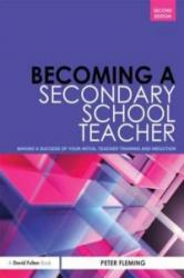 Becoming a Secondary School Teacher - How to Make a Success of Your Initial Teacher Training and Induction (ISBN: 9780415529358)