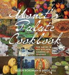 Monet's Palate Cookbook - The Artist and His Kitchen Garden at Giverny (ISBN: 9781423639978)