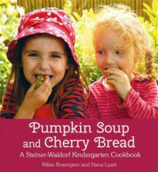 Pumpkin Soup and Cherry Bread - A Steiner-Waldorf Kindergarten Cookbook (ISBN: 9781782502005)