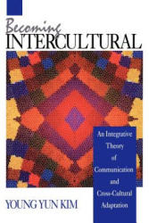 Becoming Intercultural - An Integrative Theory of Communication and Cross-Cultural Adaptation (ISBN: 9780803944886)