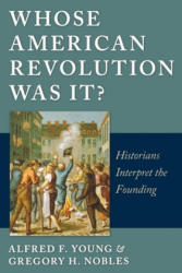 Whose American Revolution Was It? : Historians Interpret the Founding - Historians Interpret the Founding (ISBN: 9780814797112)