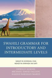 Swahili Grammar for Introductory and Intermediate Levels: Sarufi YA Kiswahili Cha Ngazi YA Kwanza Na Kati (ISBN: 9780761863816)