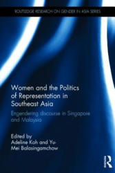 Women and the Politics of Representation in Southeast Asia - Engendering Discourse in Singapore and Malaysia (ISBN: 9781138786479)