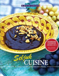 Seljuk Cuisine - A Chef's Quest for His Soulmate (ISBN: 9781935295549)