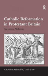 Catholic Reformation in Protestant Britain (ISBN: 9780754657231)