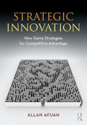 Strategic Innovation - New Game Strategies for Competitive Advantage (ISBN: 9780415997829)
