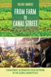 From Farm to Canal Street - Chinatown's Alternative Food Network in the Global Marketplace (ISBN: 9780801456862)