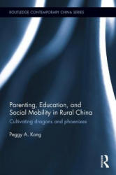 Parenting, Education and Social Mobility in Rural China - Cultivating Dragons and Phoenixes (ISBN: 9781138848207)