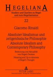 Absoluter Idealismus und Zeitgenoessische Philosophie Absolute Idealism and Contemporary Philosophy - Bedeutung und Aktualitaet Von Hegels Denken Mea (ISBN: 9783631617762)
