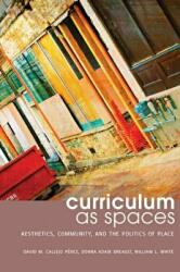 Curriculum as Spaces - Aesthetics, Community, and the Politics of Place (ISBN: 9781433125102)