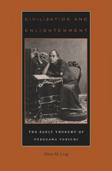 Civilization and Enlightenment - The Early Thought of Fukuzawa Yukichi (ISBN: 9780674031081)