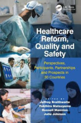 Healthcare Reform, Quality and Safety - Perspectives, Participants, Partnerships and Prospects in 30 Countries (ISBN: 9781472451408)