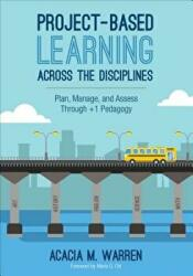 Project-Based Learning Across the Disciplines - Plan, Manage, and Assess Through +1 Pedagogy (ISBN: 9781506333793)