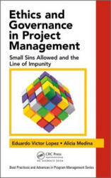 Ethics and Governance in Project Management - Small Sins Allowed and the Line of Impunity (ISBN: 9781498743839)
