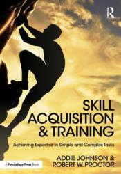 Skill Acquisition and Training - Addie Johnson, Robert W. Proctor (ISBN: 9781138640160)