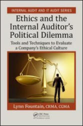 Ethics and the Internal Auditor's Political Dilemma - Tools and Techniques to Evaluate a Company's Ethical Culture (ISBN: 9781498767804)