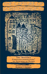 "Capture of Constantinople - The ""Hystoria Constantinopolitana"" of Gunther of Pairis (ISBN: 9780812215861)"