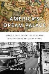 America`s Dream Palace - Middle East Expertise and the Rise of the National Security State (ISBN: 9780674971578)