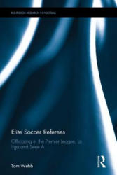 Elite Soccer Referees - Officiating in the Premier League, La Liga and Serie A (ISBN: 9781138101616)
