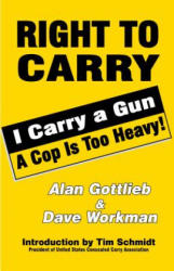 Right To Carry - I Carry a Gun a Cop is too Heavy (ISBN: 9780936783680)