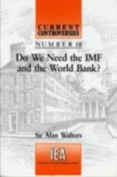 Do We Need the IMF and the World Bank? - A. A. Walters (1994)