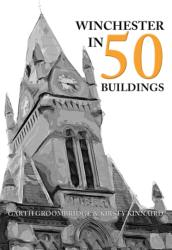 Winchester in 50 Buildings (ISBN: 9781445671758)