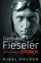 Gerhard Fieseler - The Man Behind the Storch (ISBN: 9781911512745)