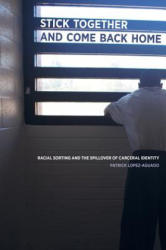 Stick Together and Come Back Home - Racial Sorting and the Spillover of Carceral Identity (ISBN: 9780520288591)