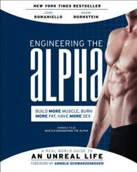 Engineering the Alpha: A Real World Guide to an Unreal Life: Build More Muscle. Burn More Fat. Have More Sex (ISBN: 9780062220899)