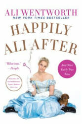 Happily Ali After - Ali Wentworth (ISBN: 9780062238504)
