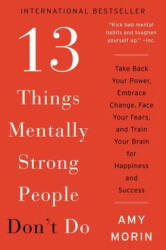 13 Things Mentally Strong People Don't Do - Amy Morin (ISBN: 9780062358301)