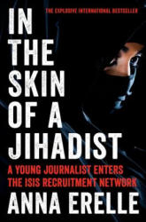 In the Skin of a Jihadist: A Young Journalist Enters the Isis Recruitment Network (ISBN: 9780062417077)