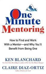 One Minute Mentoring: How to Find and Work with a Mentor--And Why You'll Benefit from Being One (ISBN: 9780062429308)