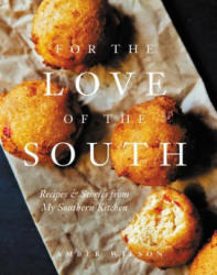 For the Love of the South: Recipes and Stories from My Southern Kitchen (ISBN: 9780062460257)