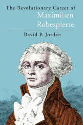 The Revolutionary Career of Maximilien Robespierre (ISBN: 9780226410371)