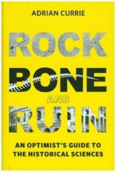 Rock, Bone, and Ruin: An Optimist's Guide to the Historical Sciences (ISBN: 9780262037266)