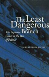 The Least Dangerous Branch: The Supreme Court at the Bar of Politics (ISBN: 9780300032994)