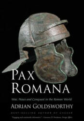 Pax Romana: War, Peace and Conquest in the Roman World - Adrian Goldsworthy (ISBN: 9780300230628)