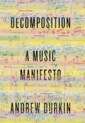 Decomposition: A Music Manifesto (ISBN: 9780307911759)