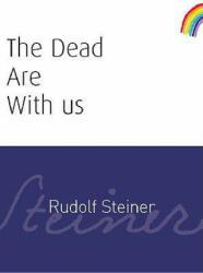 Dead Are With Us - Rudolf Steiner (2006)