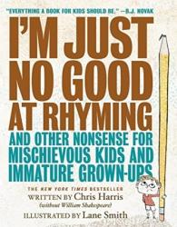 I'm Just No Good at Rhyming: And Other Nonsense for Mischievous Kids and Immature Grown-Ups (ISBN: 9780316266574)