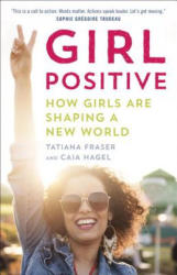 Girl Positive: How Girls Are Shaping a New World (ISBN: 9780345808400)