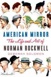 American Mirror: The Life and Art of Norman Rockwell (ISBN: 9780374113094)