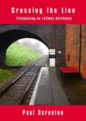 Crossing the Line - Trespassing on Railway Weirdness (2006)