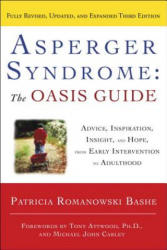 Asperger Syndrome: The Oasis Guide: Advice, Inspiration, Insight, and Hope, from Early Intervention to Adulthood (ISBN: 9780385344654)