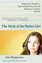 The Myth of the Perfect Girl: Helping Our Daughters Find Authentic Success and Happiness in School and Life (ISBN: 9780399537714)