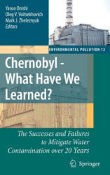 Chernobyl - What Have We Learned? - Yasuo Onishi, Oleg V. Voitsekhovich, Mark J. Zheleznyak (2006)