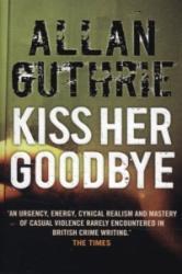 Kiss Her Goodbye - Allan Guthrie (2007)